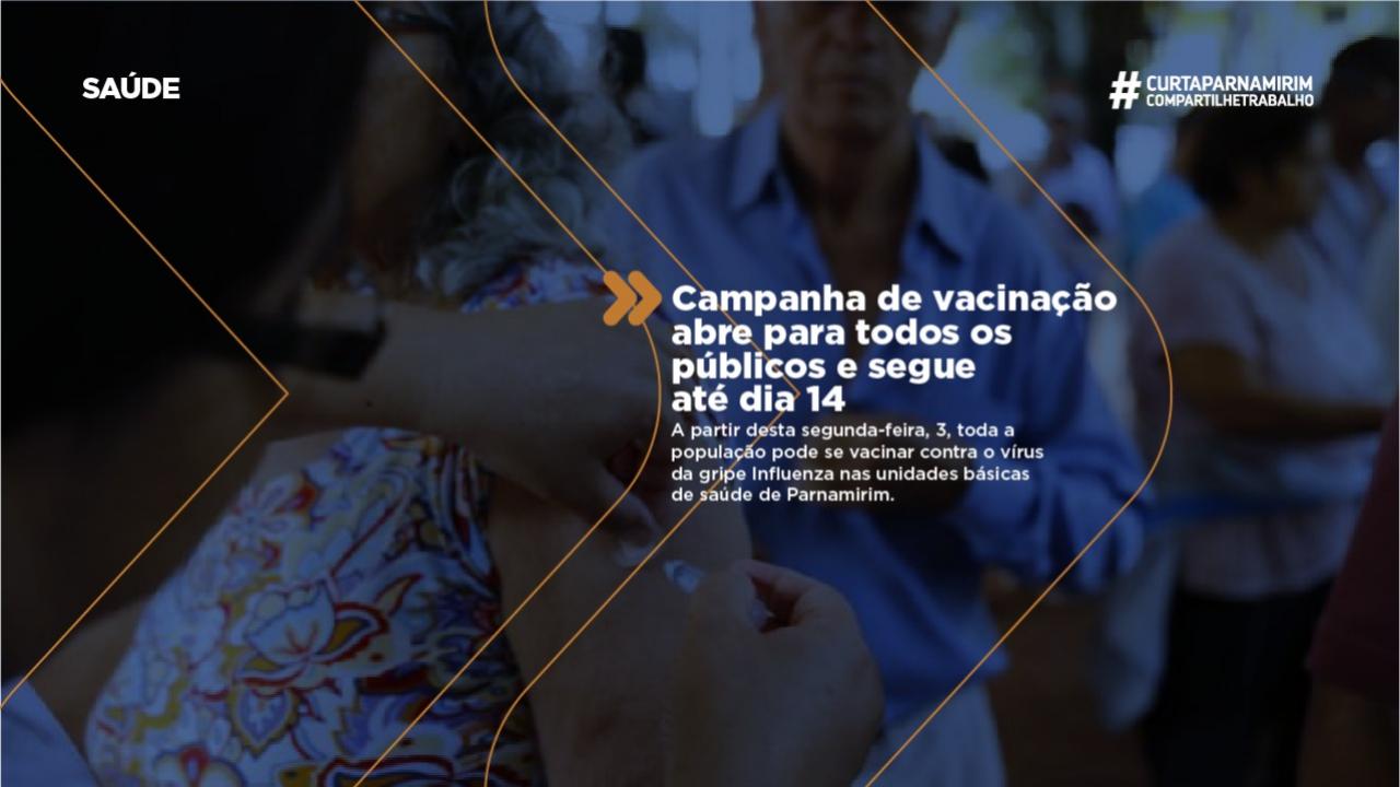 CAMPANHA DE VACINAÇÃO ABRE PARA TODOS OS PÚBLICOS E SEGUE ATÉ O DIA 14/06 EM PARNAMIRIM