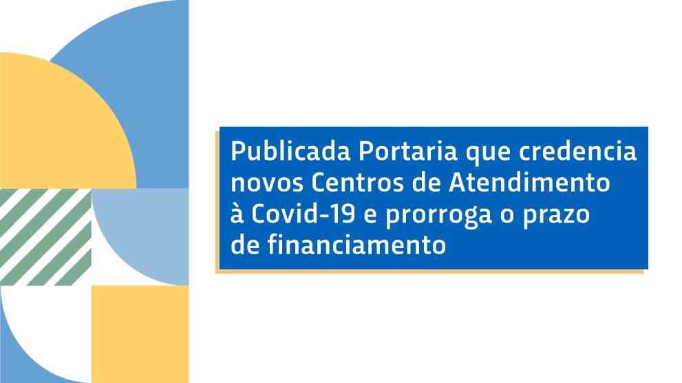 Publicada Portaria que credencia novos Centros de Atendimento à Covid-19 e prorroga o prazo de financiamento