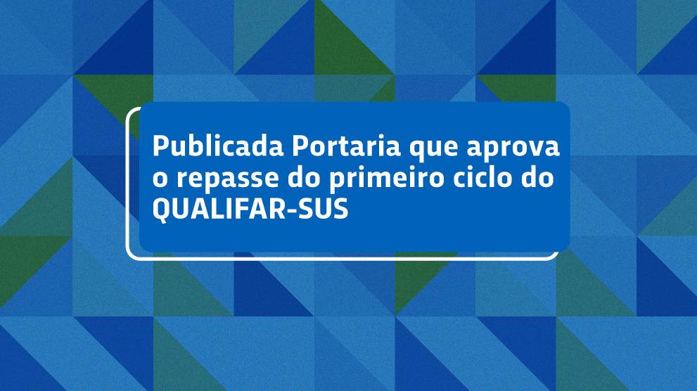 Publicada Portaria que aprova o repasse do primeiro ciclo do QUALIFAR-SUS
