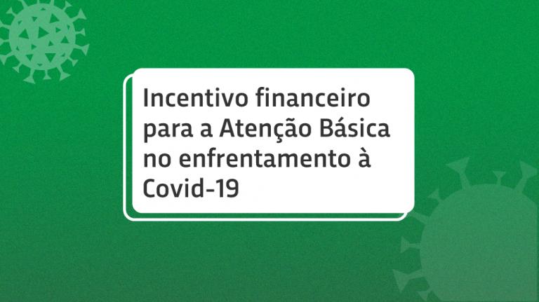 Publicada Portaria que disponibiliza 909 milhões de reais de incentivo financeiro no âmbito da Atenção Básica no enfrentamento à Covid